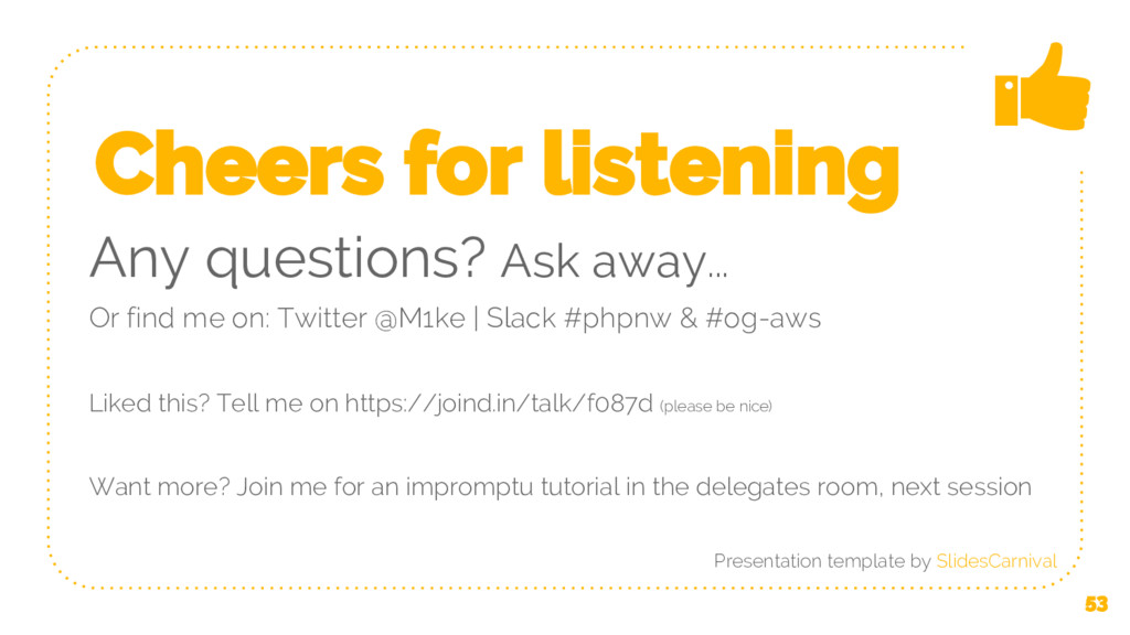 53 Cheers for listening Any questions? Ask away...