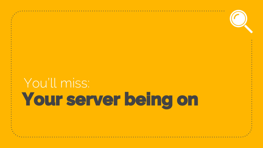 Your server being on You'll miss: