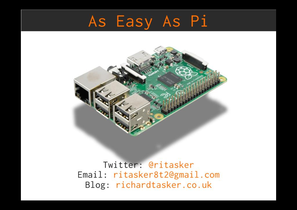 As Easy As Pi Twitter: @ritasker Email: ritaske...