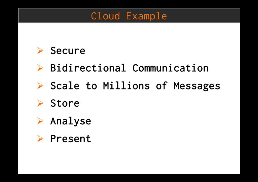 Cloud Example Ø Secure Ø Bidirectional Commun...