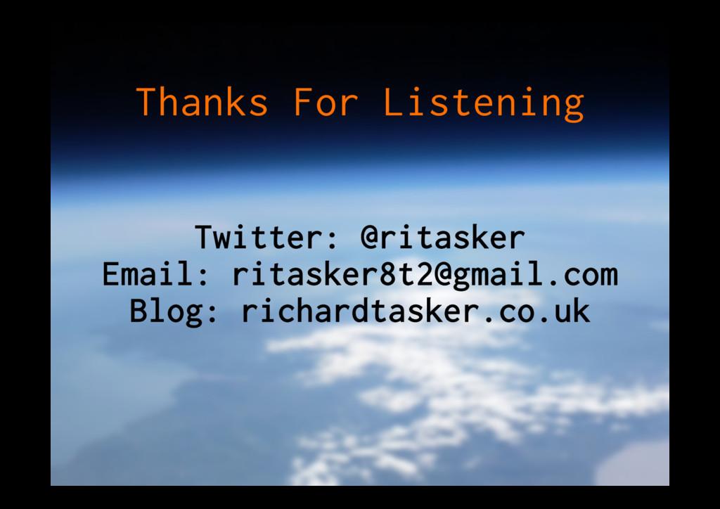 Thanks For Listening Twitter: @ritasker Email: ...