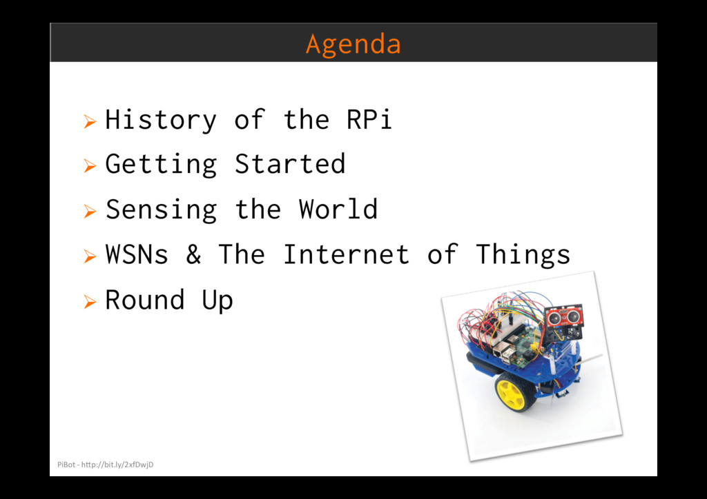 Agenda Ø History of the RPi Ø Getting Started...