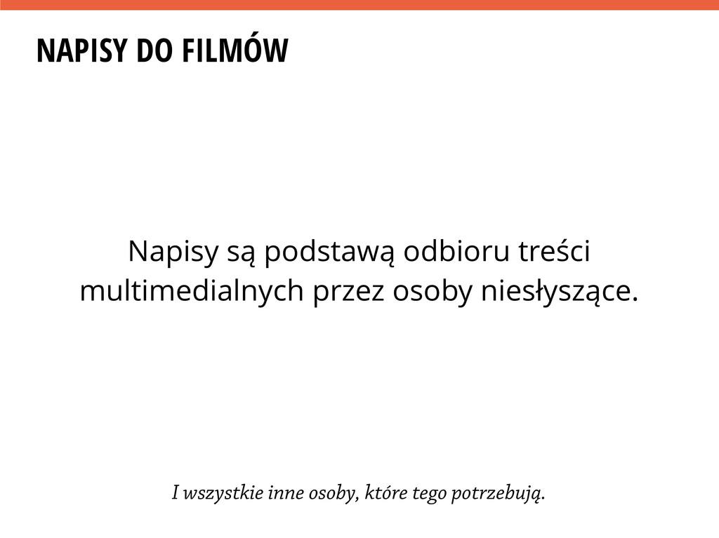 NAPISY DO FILMÓW Napisy są podstawą odbioru tre...