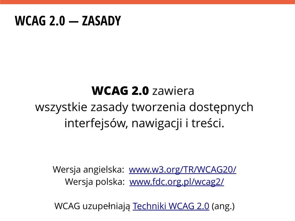 WCAG 2.0 — ZASADY WCAG 2.0 zawiera wszystkie za...