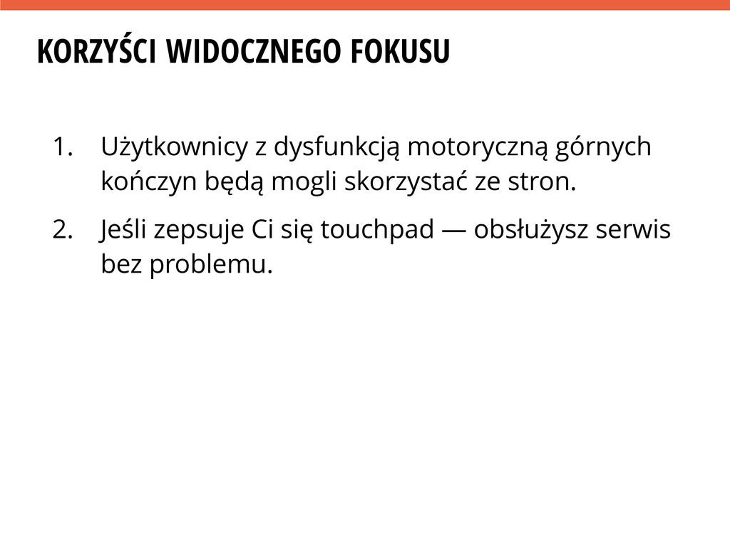 KORZYŚCI WIDOCZNEGO FOKUSU 1. Użytkownicy z dys...
