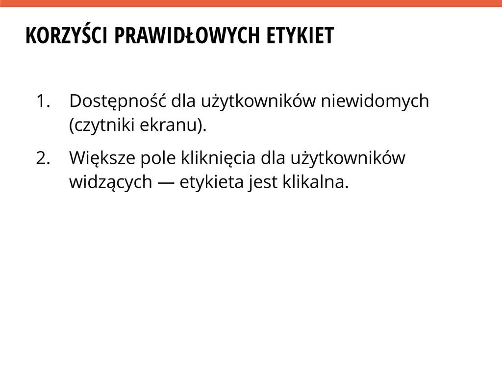 KORZYŚCI PRAWIDŁOWYCH ETYKIET 1. Dostępność dla...