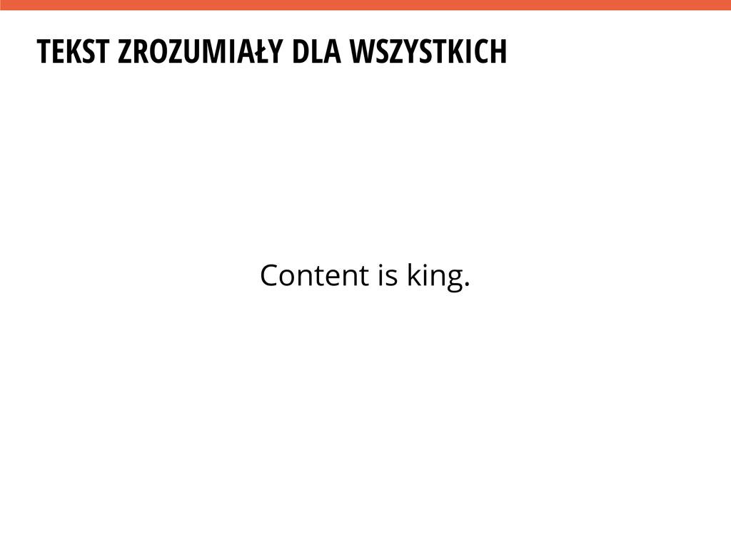 TEKST ZROZUMIAŁY DLA WSZYSTKICH Content is king.