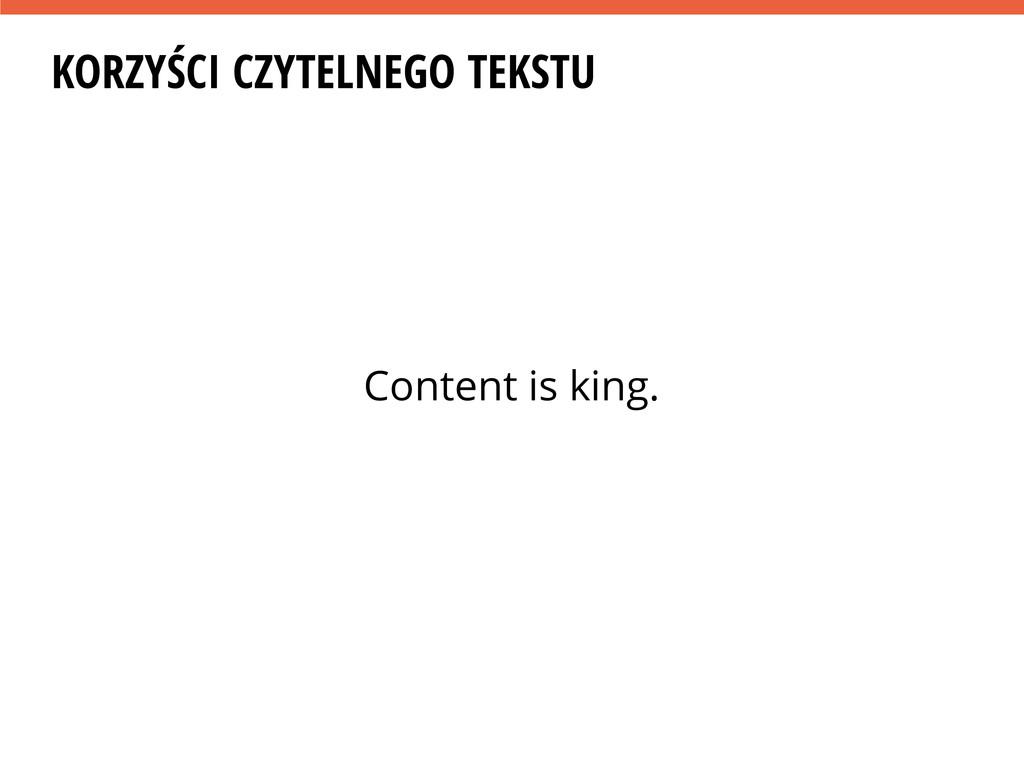 KORZYŚCI CZYTELNEGO TEKSTU Content is king.