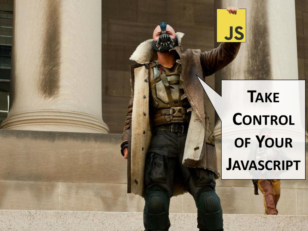 TAKE CONTROL OF YOUR JAVASCRIPT