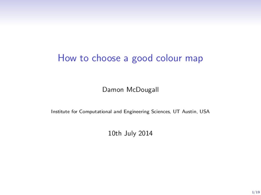 How to choose a good colour map Damon McDougall...