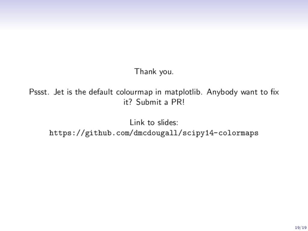 Thank you. Pssst. Jet is the default colourmap ...