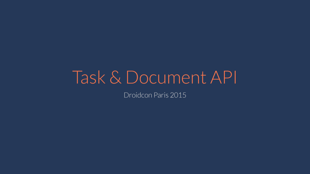 Task & Document API Droidcon Paris 2015
