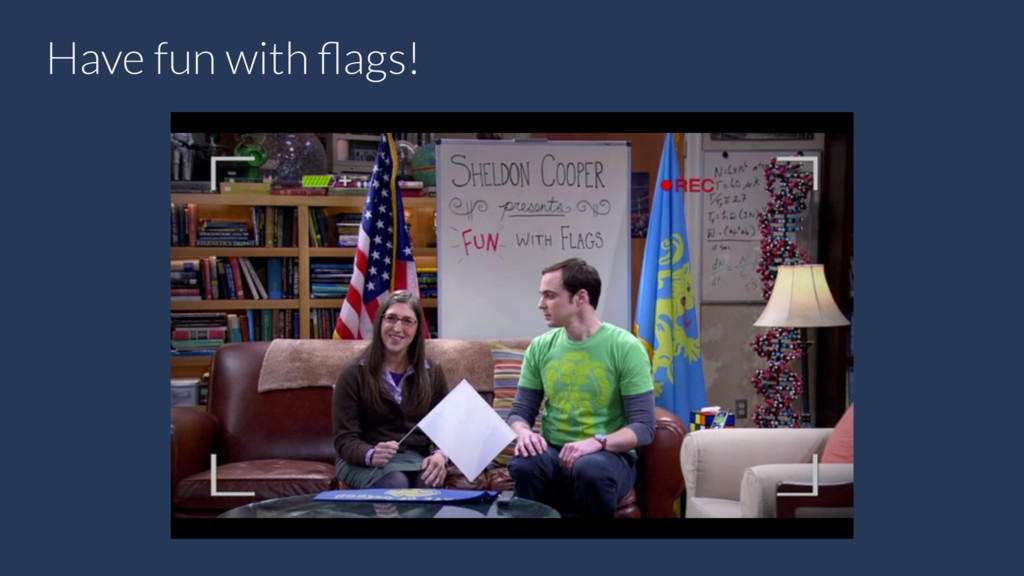 Have fun with flags!
