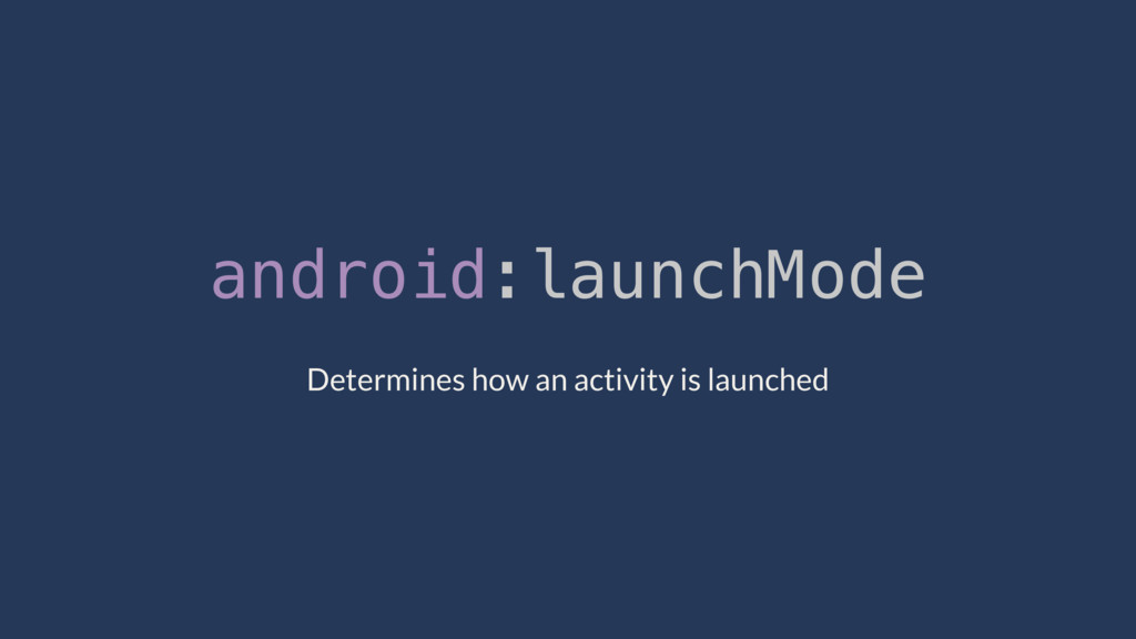 android:launchMode Determines how an activity i...
