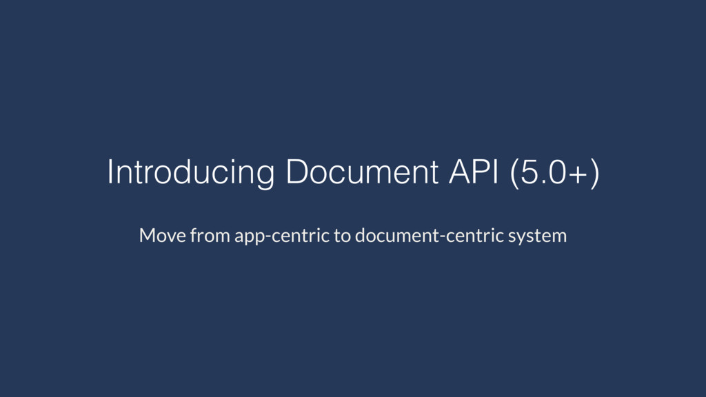 Introducing Document API (5.0+) Move from app-c...