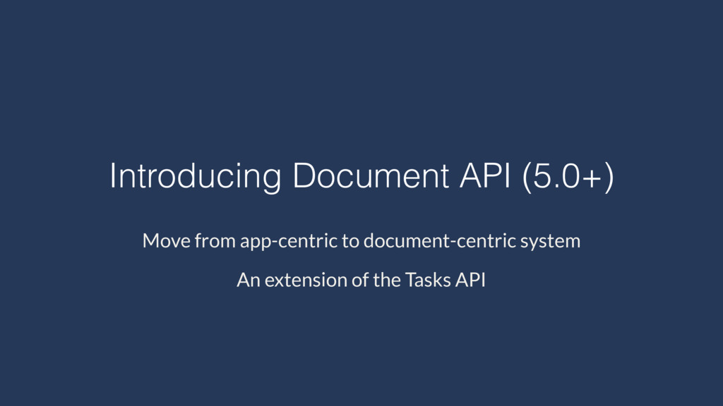 Introducing Document API (5.0+) An extension of...