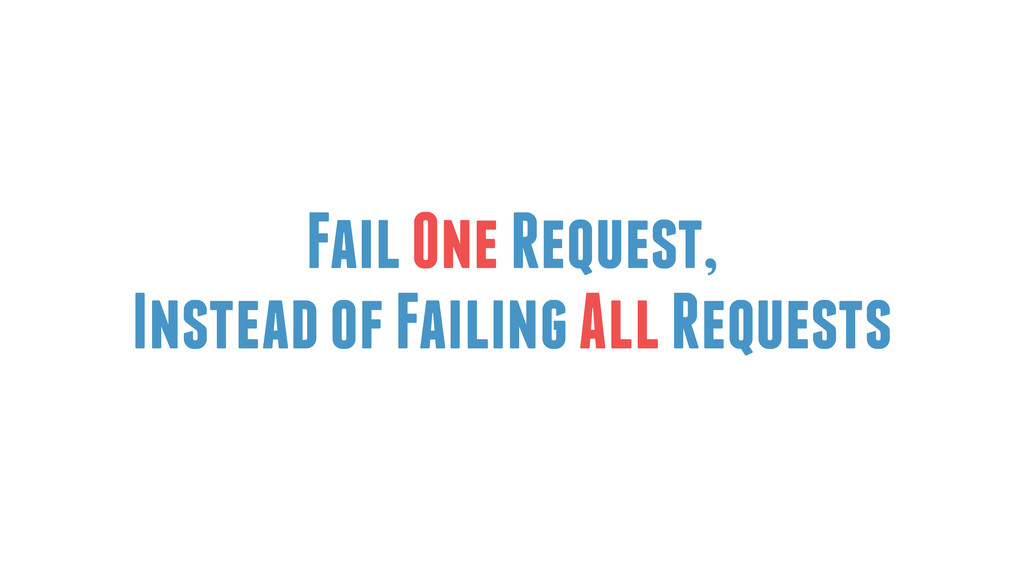 Fail One Request, Instead of Failing All Reques...