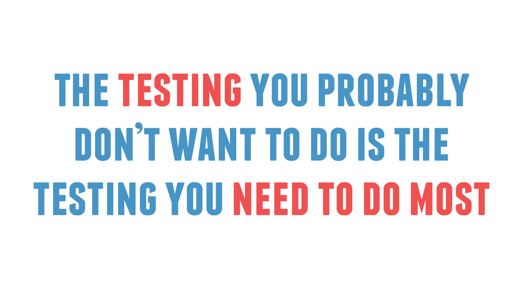 the testing you probably don't want to do is th...