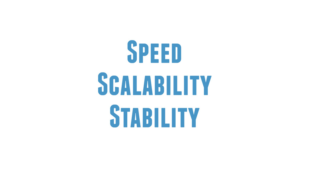 Speed Scalability Stability