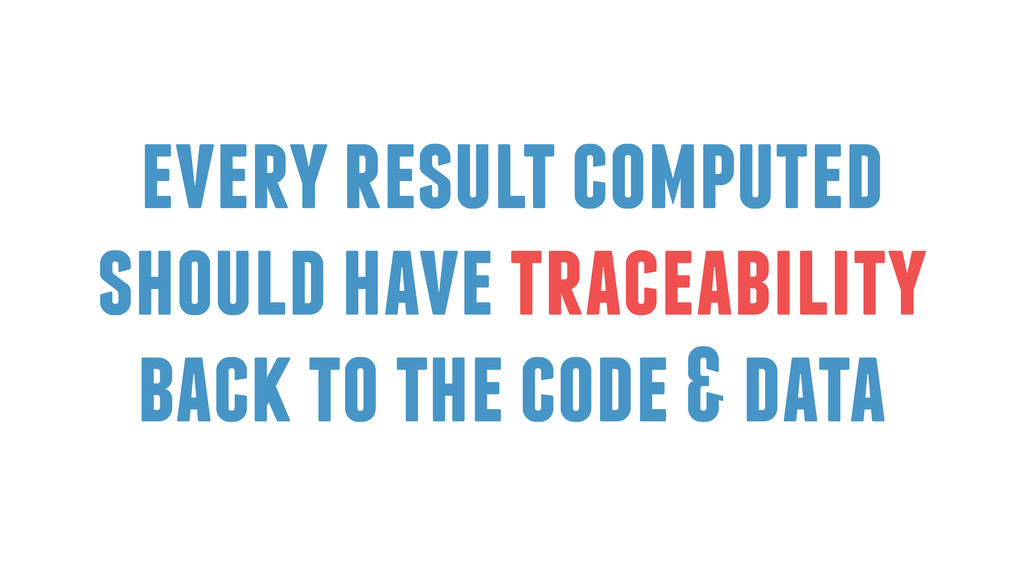 every result computed should have traceability ...