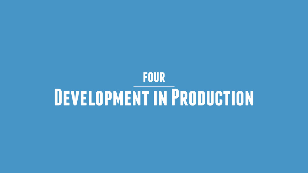 four Development in Production