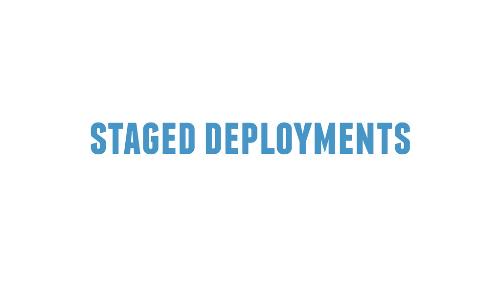staged deployments