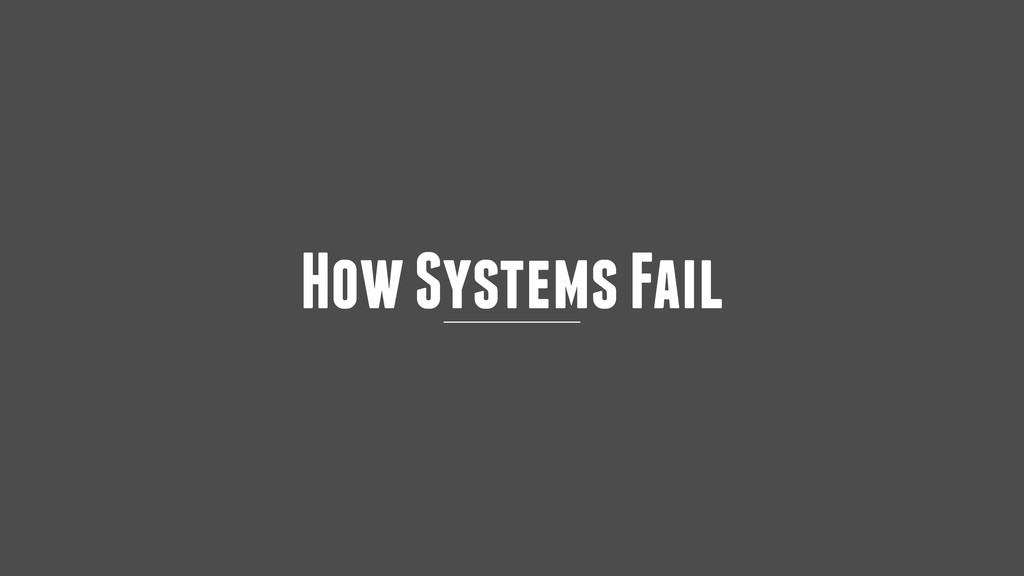 How Systems Fail