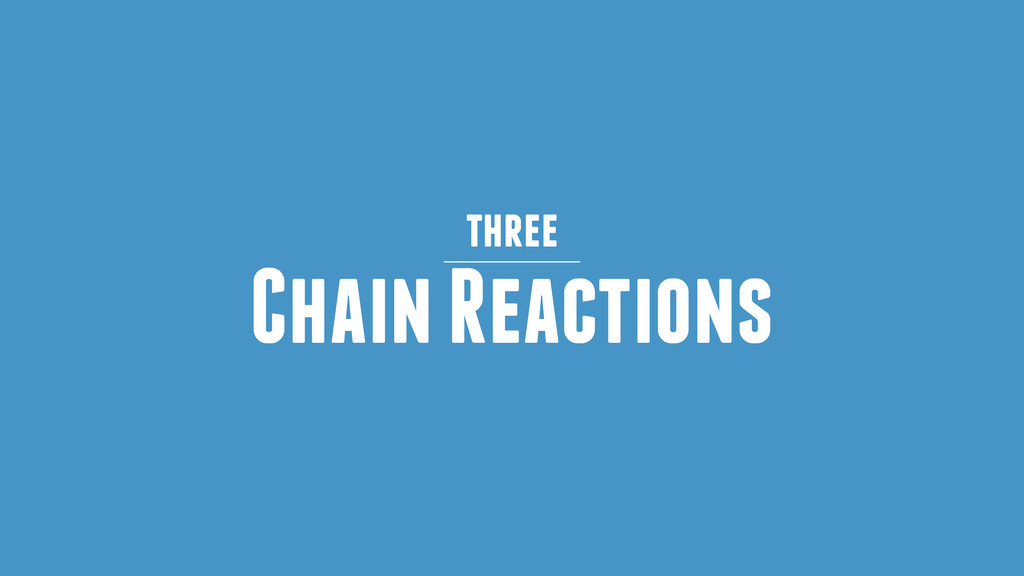 Chain Reactions three