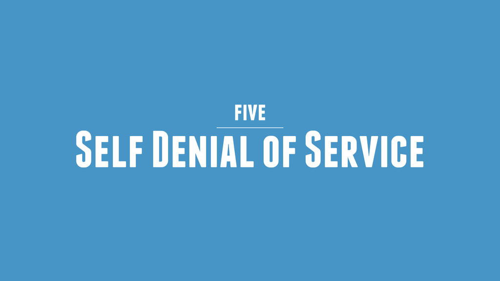 Self Denial of Service five
