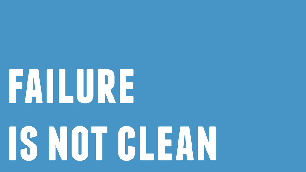 failure is not clean