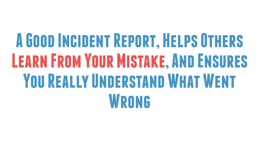 A Good Incident Report, Helps Others Learn From...