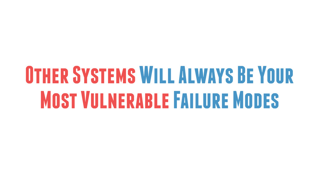 Other Systems Will Always Be Your Most Vulnerab...