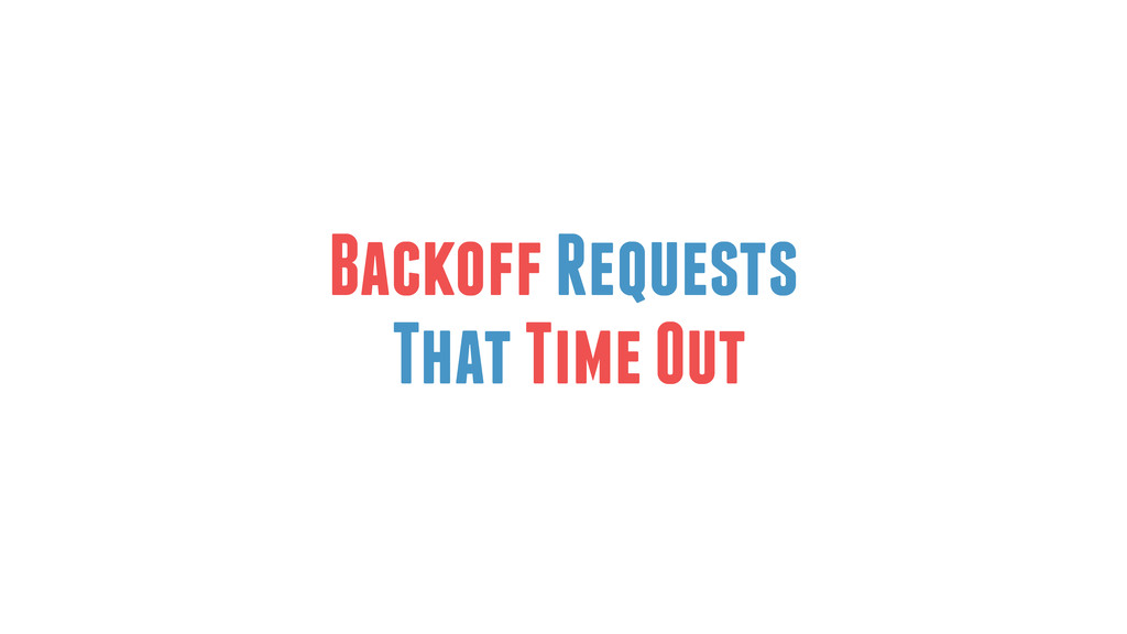 Backoff Requests That Time Out