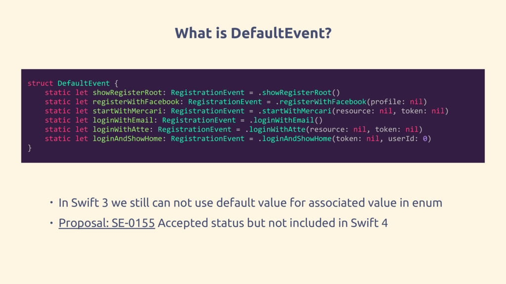 What is DefaultEvent? • In Swift 3 we still can...