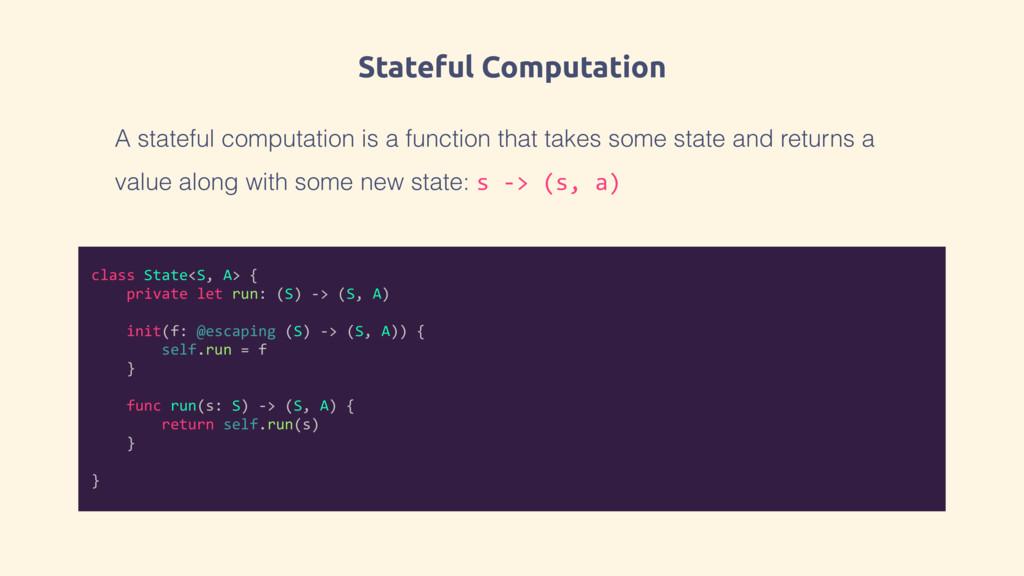 Stateful Computation A stateful computation is ...
