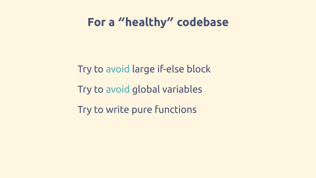 """For a """"healthy"""" codebase Try to avoid large if-..."""