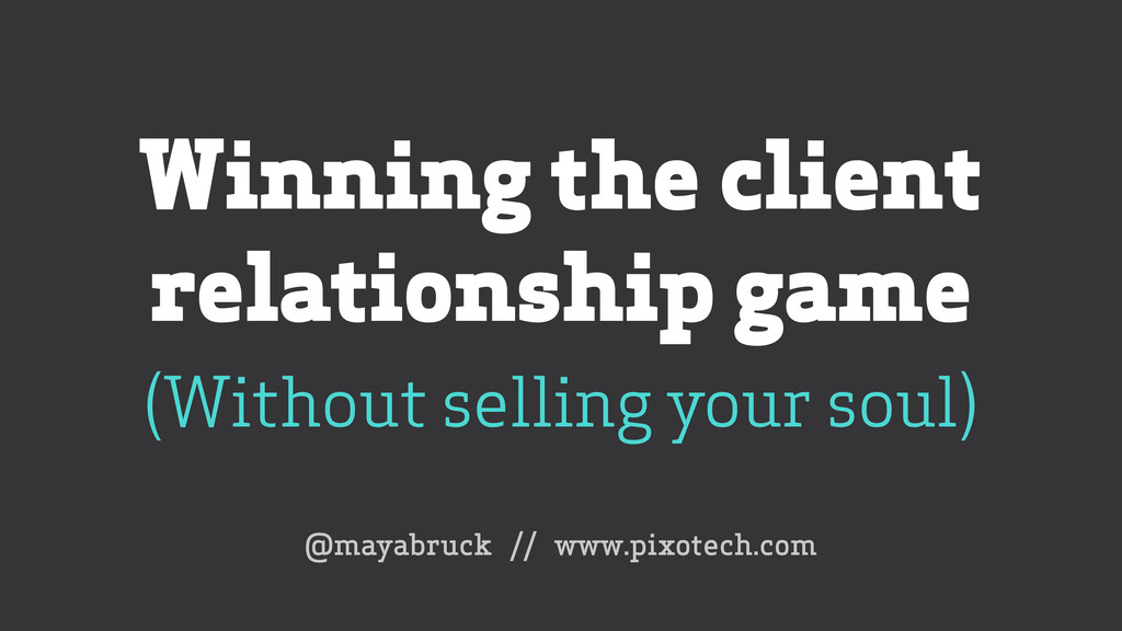 Winning the client relationship game (Without ...