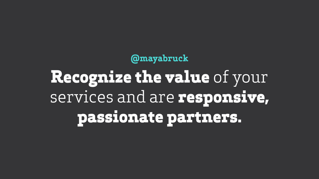 @mayabruck Recognize the value of your service...