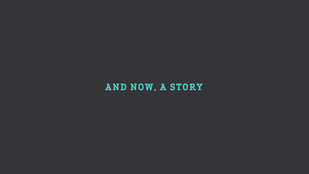 AND NOW, A STORY