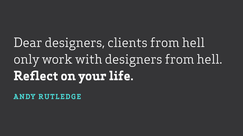 Dear designers, clients from hell  only work w...
