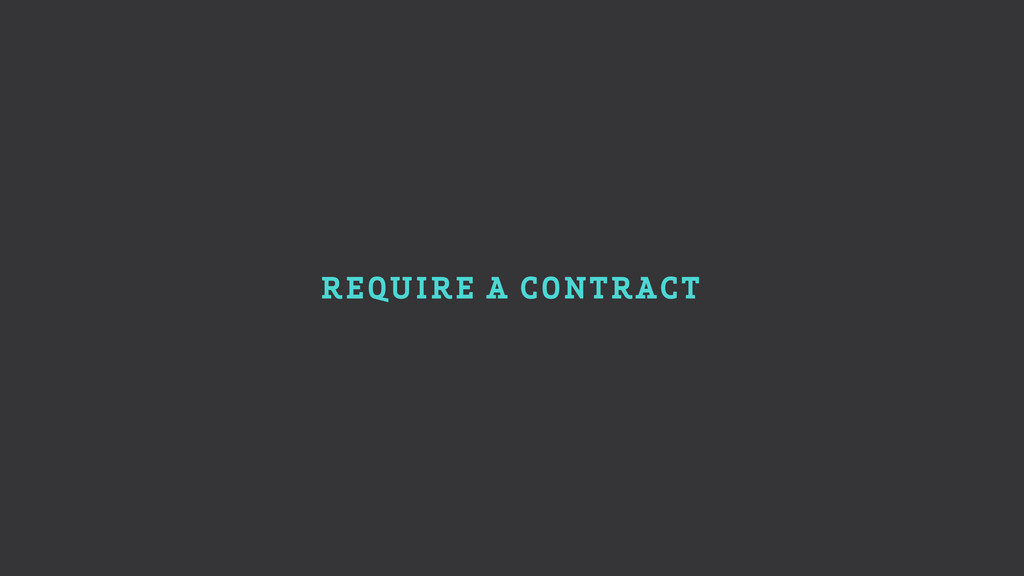 REQUIRE A CONTRACT