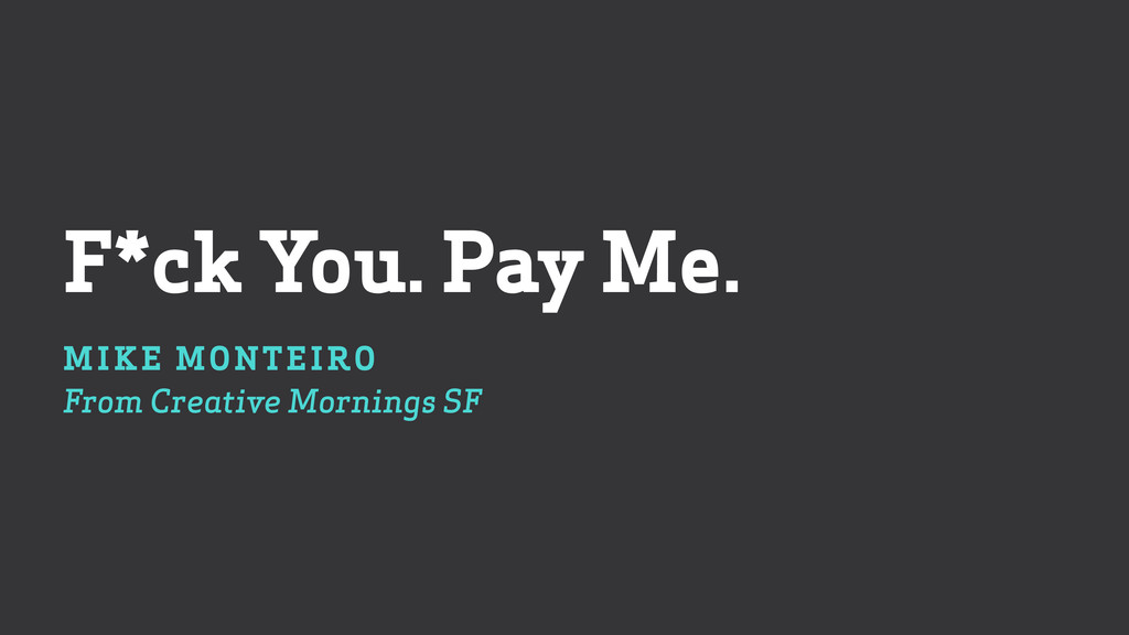 F*ck You. Pay Me.  MIKE MONTEIRO From Creativ...