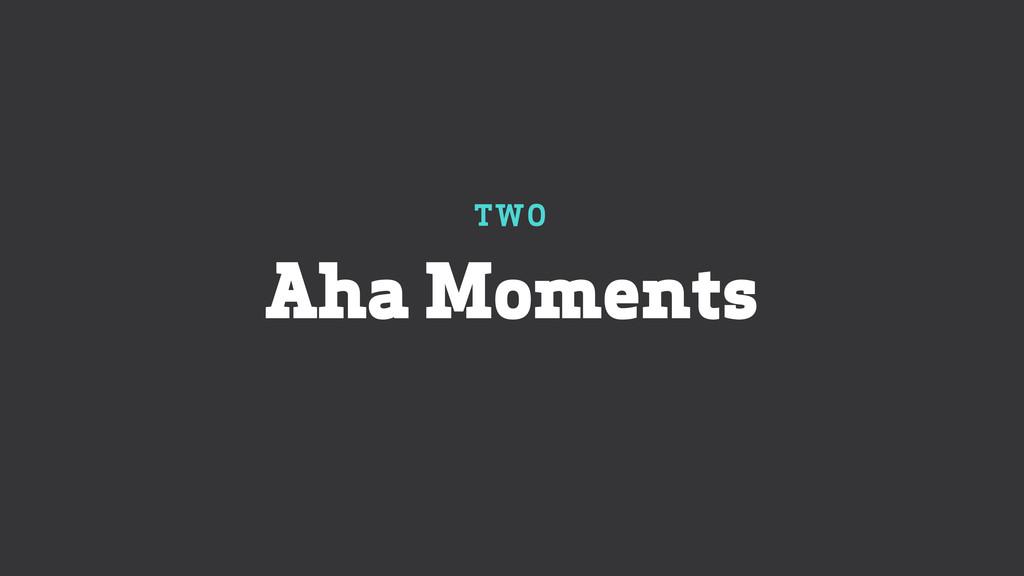 TWO Aha Moments