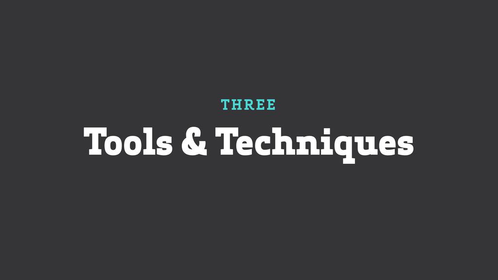 THREE Tools & Techniques
