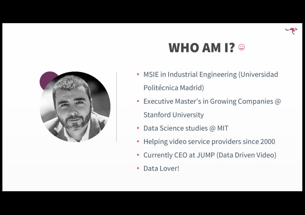 WHO AM I? ☺ • MSIE in Industrial Engineering (U...