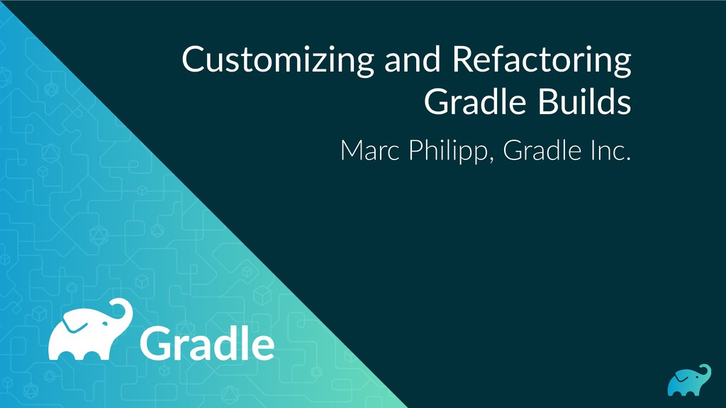 Customizing and Refactoring Gradle Builds Marc ...