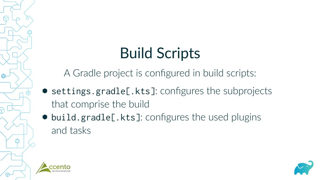 Build Scripts A Gradle project is configured in ...