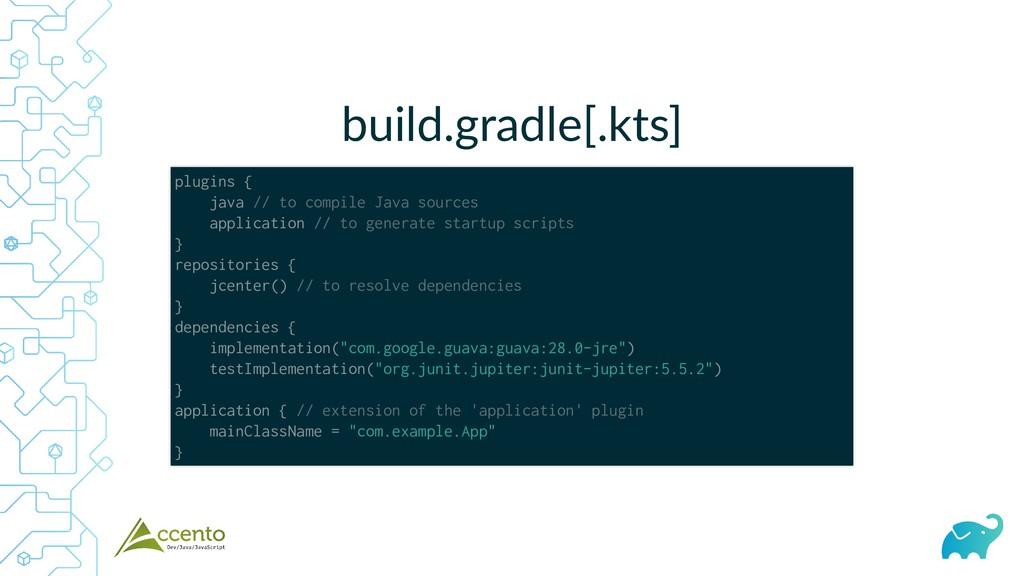 build.gradle[.kts] plugins { java // to compile...