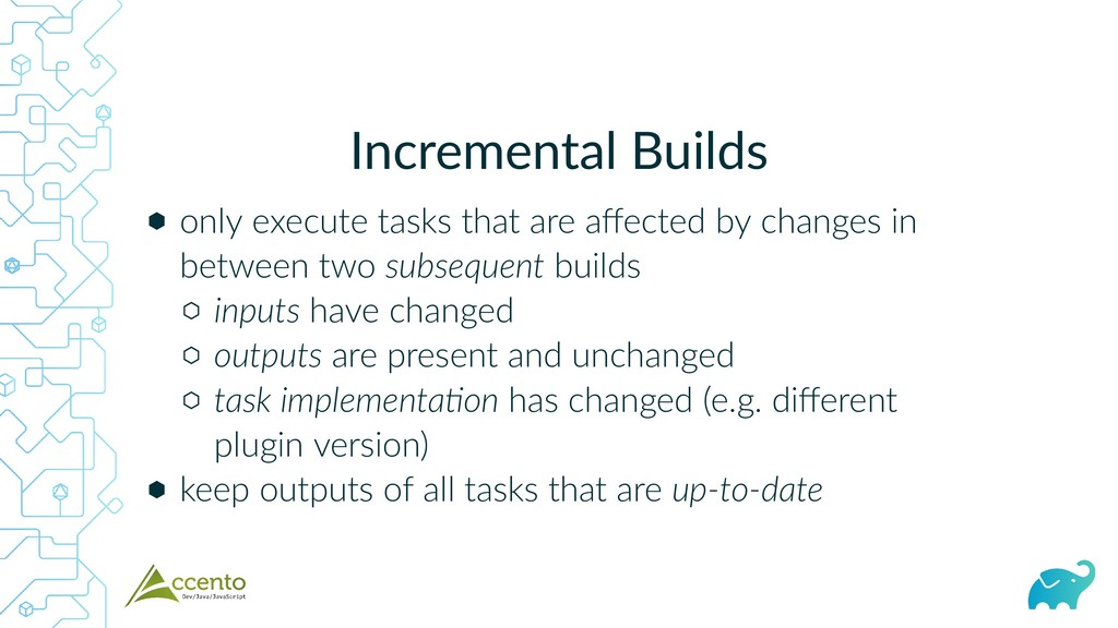 Incremental Builds ⬢ ⬡ ⬡ ⬡ ⬢ only execute tasks...