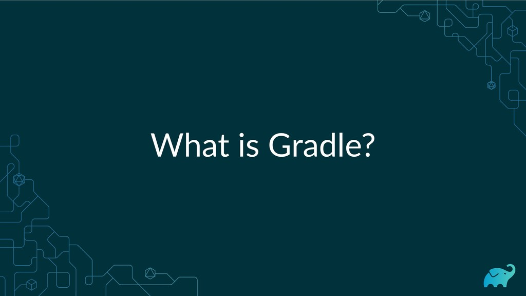 What is Gradle?